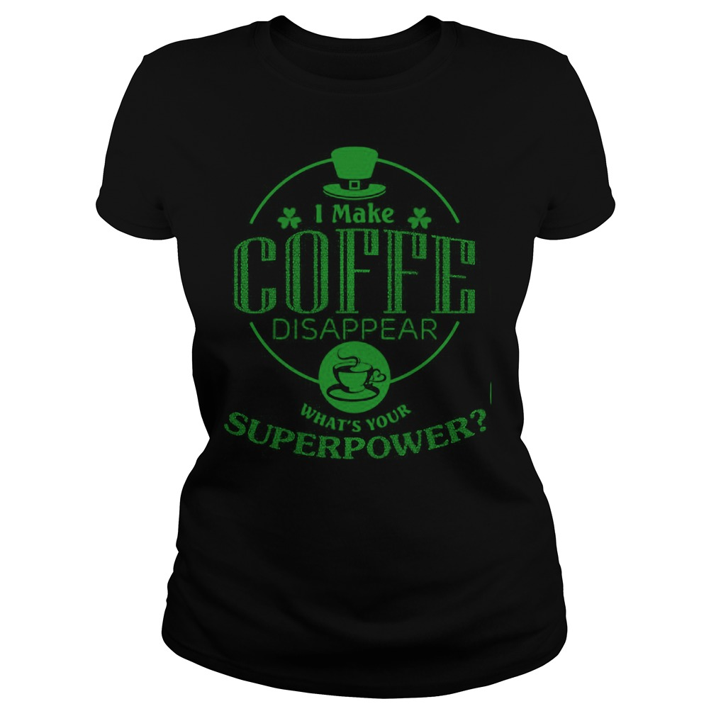 I Make Coffe Disappear Whats Your Superpower Ladies