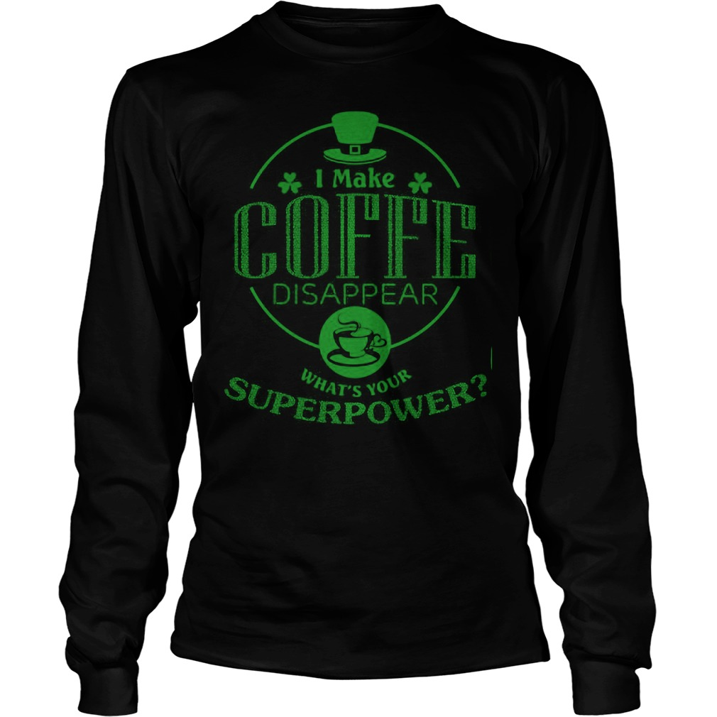 I Make Coffe Disappear Whats Your Superpower Longsleeve