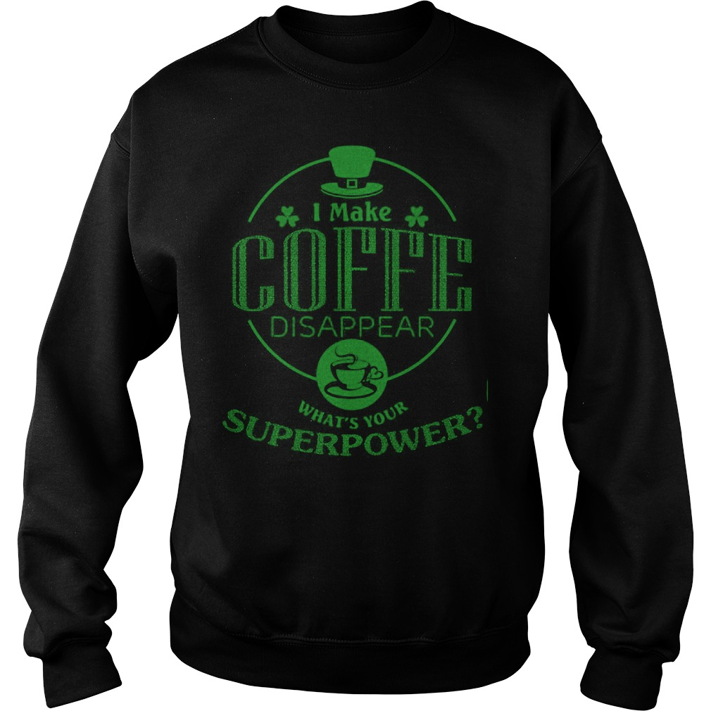 I Make Coffe Disappear Whats Your Superpower Sweater