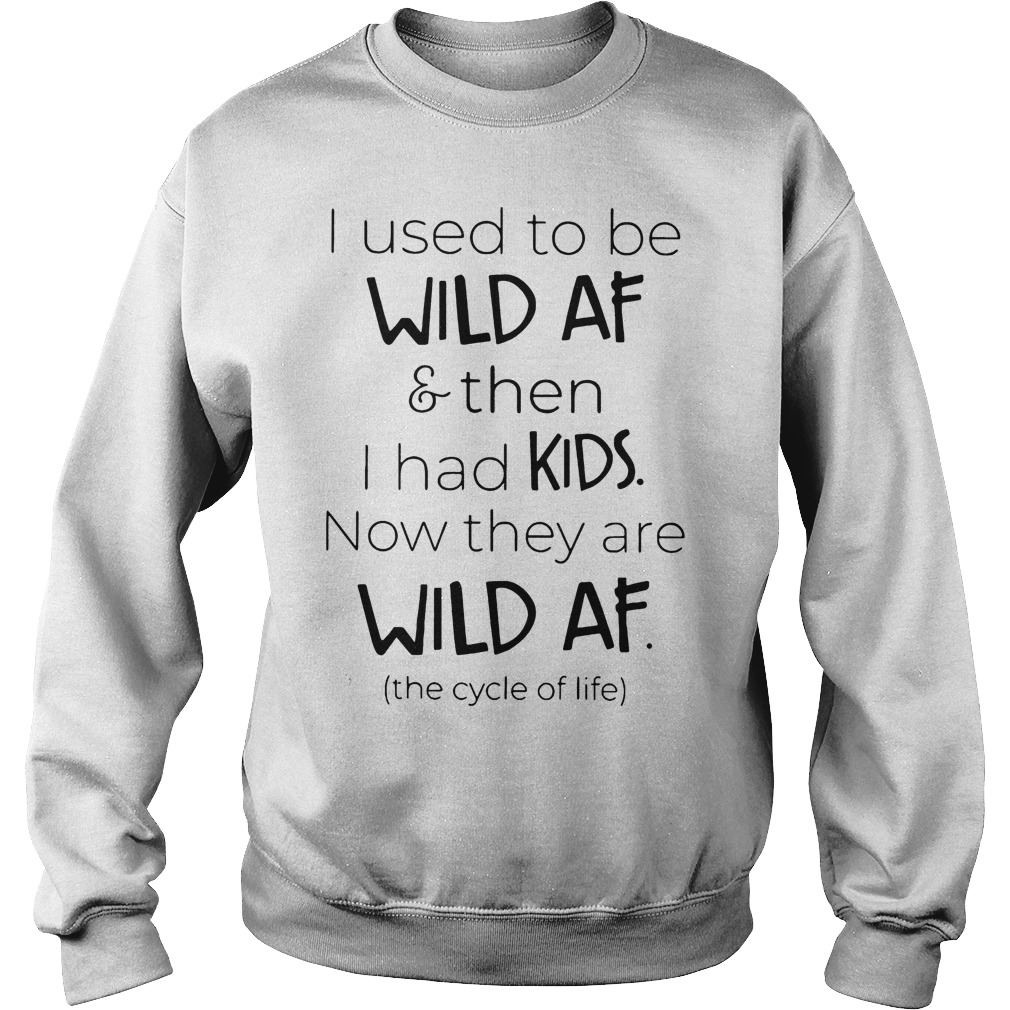 I Used To Be Wild Af And Then I Had Kids Now They Are Wild Af Sweater