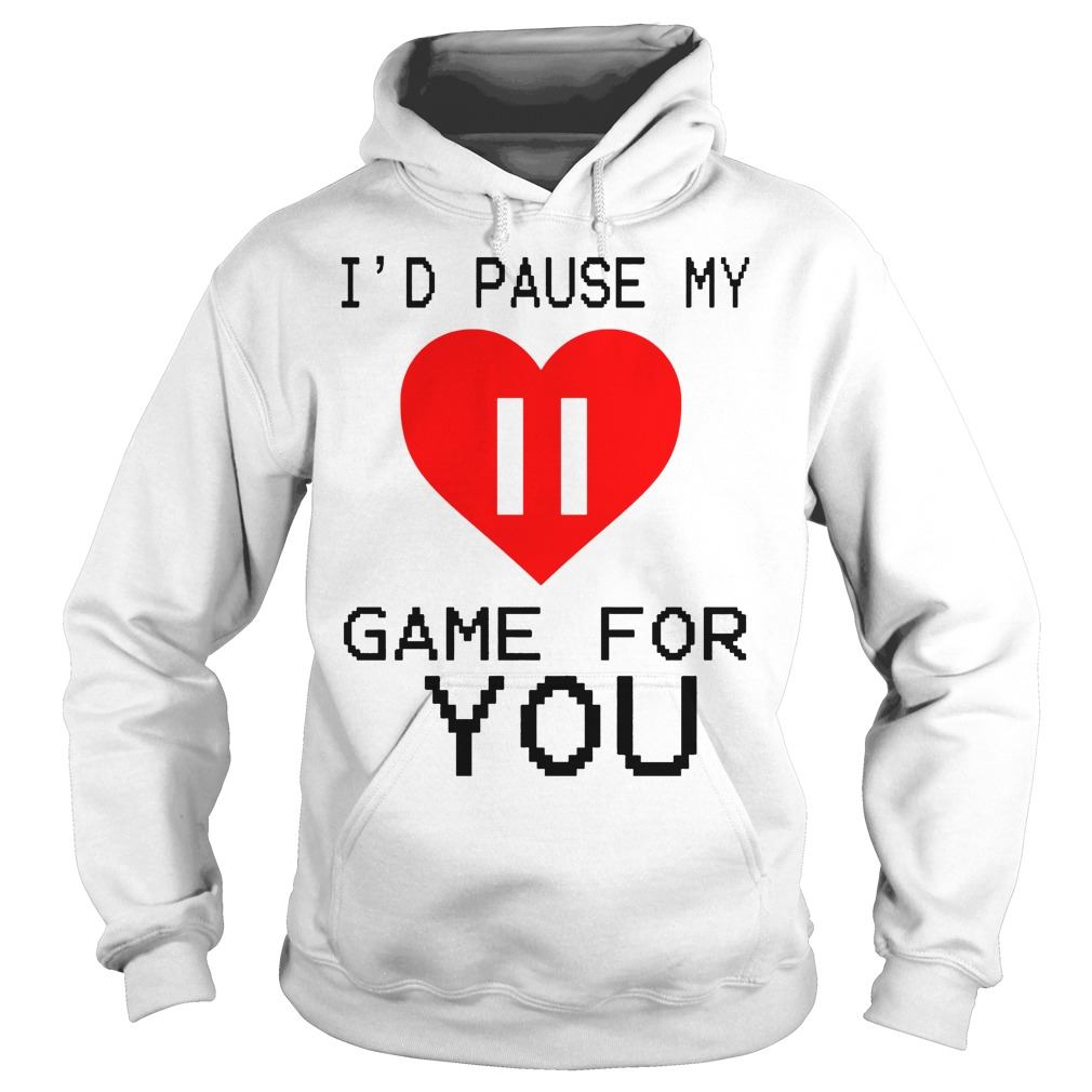 I'd Pause My Game For You Hoodie