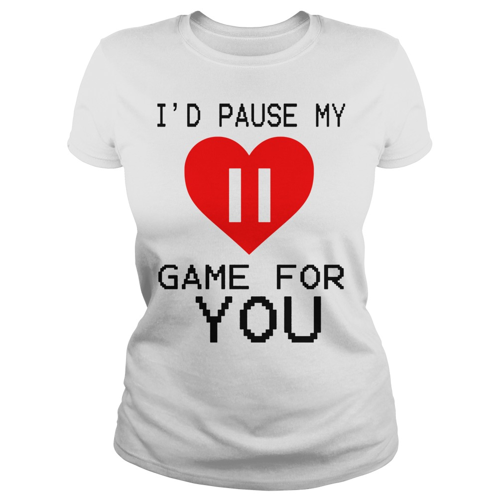 I'd Pause My Game For You Ladies