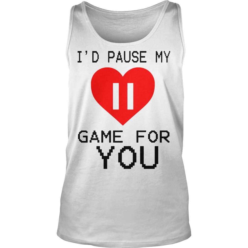 I'd Pause My Game For You Tanktop