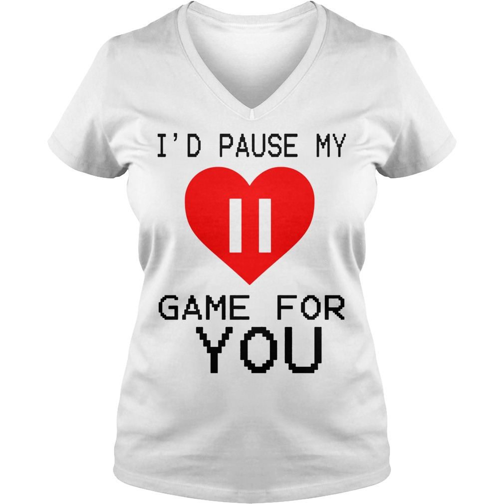 I'd Pause My Game For You V Neck