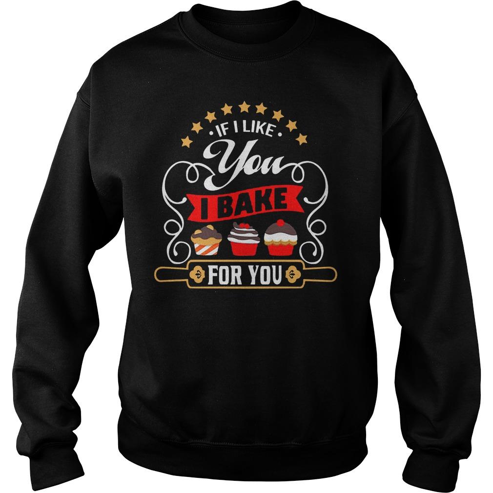 If I Like You I Bake For You Sweater