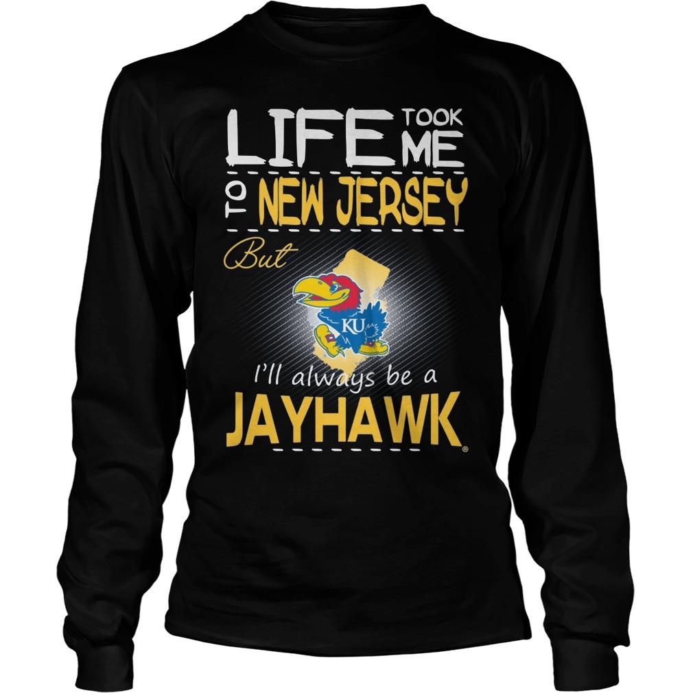 Kansas Jayhawks Life Took Me To New Jersey But Always Be A Jayhawk Longsleeve
