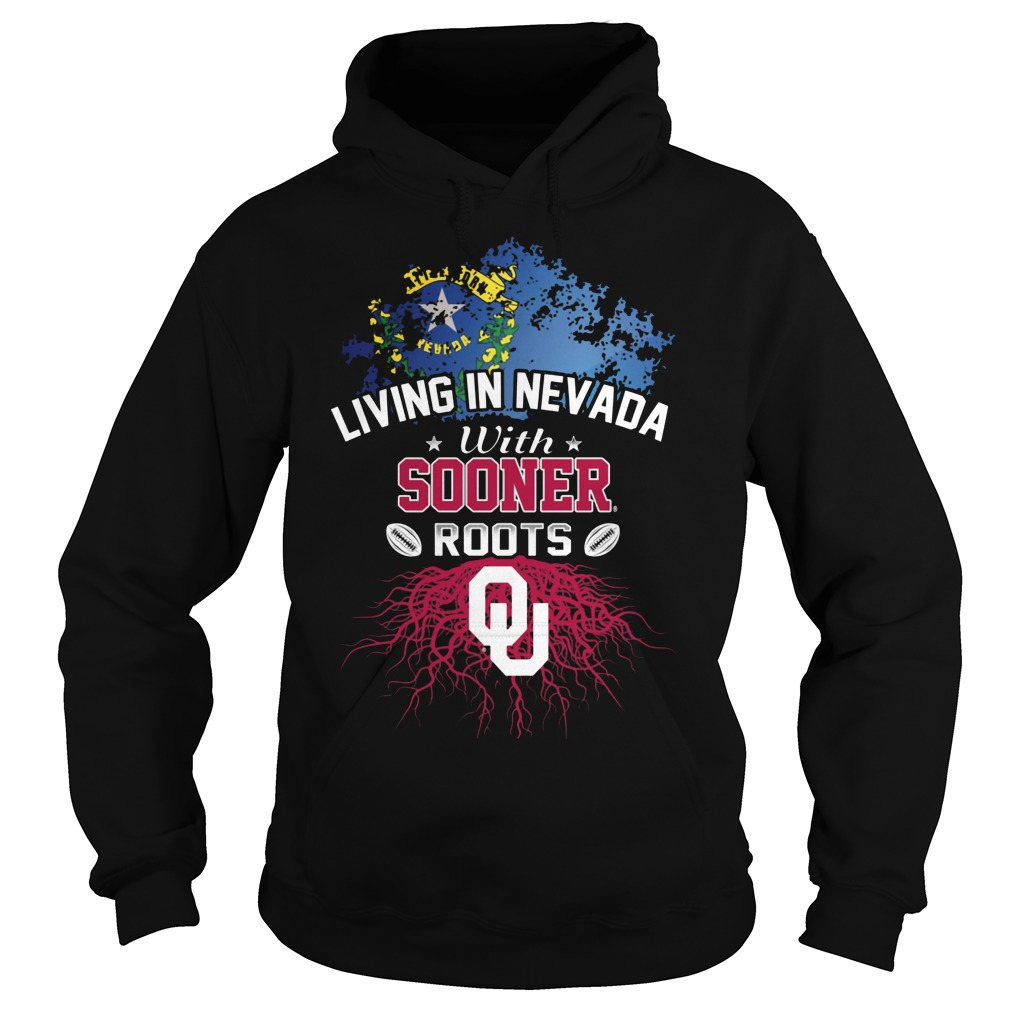 Living In Nevada With Sooners Roots Hoodie