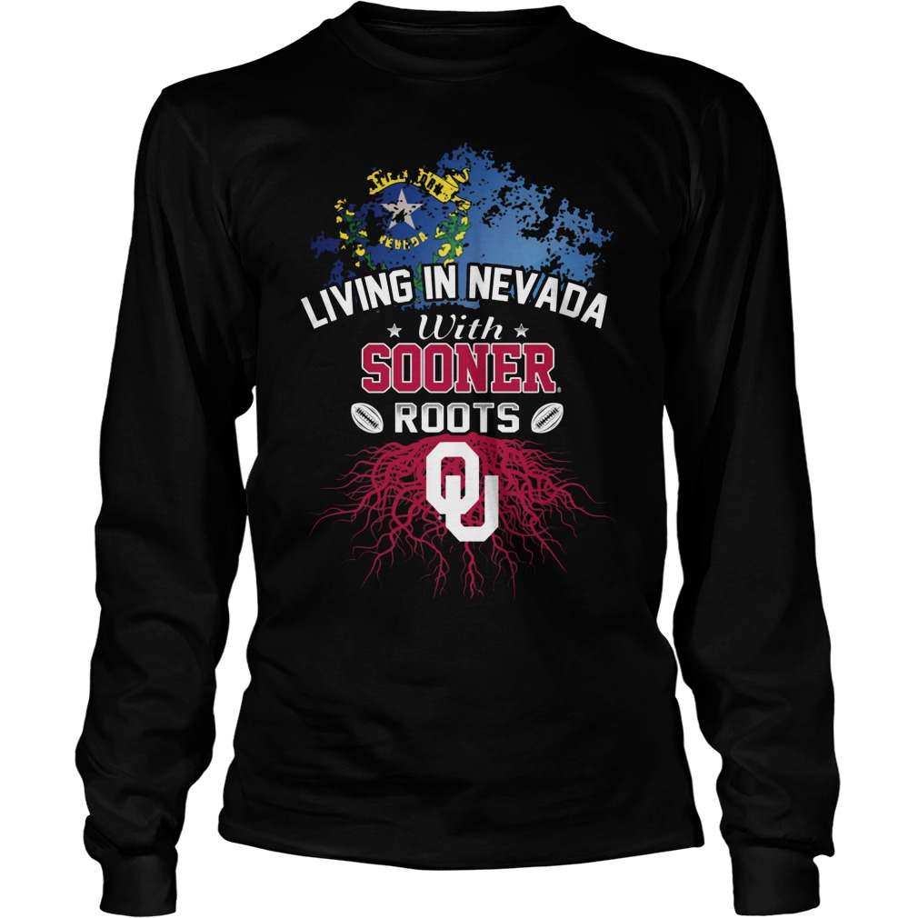 Living In Nevada With Sooners Roots Longsleeve