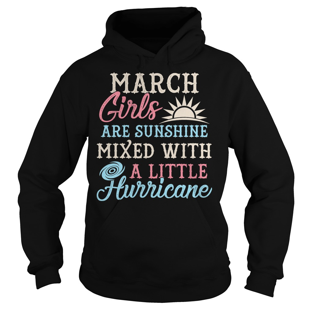 March Girls Are Sunghine Mixed With A Little Hurricane Hoodie