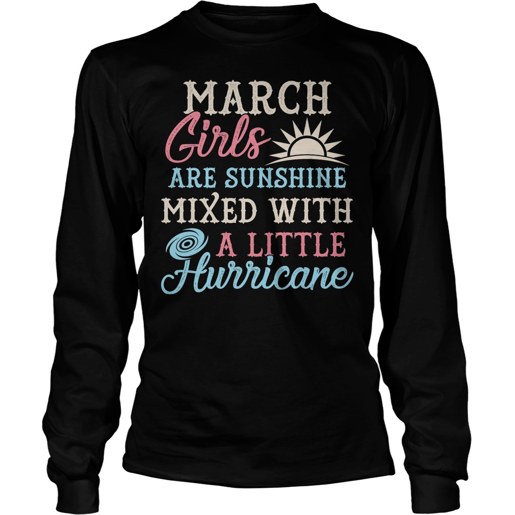 March Girls Are Sunghine Mixed With A Little Hurricane Longsleeve