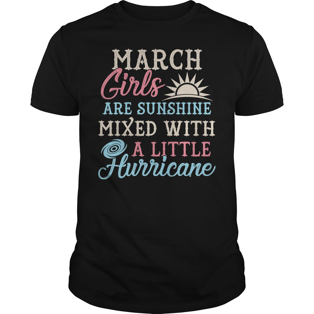 March Girls Are Sunghine Mixed With A Little Hurricane Shirt