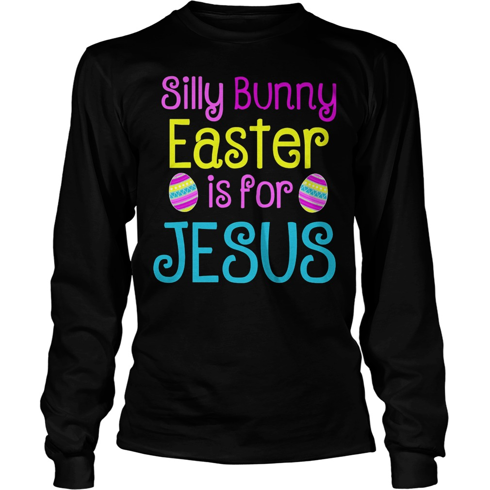 Silly Bunny Easter Is For Jesus Longsleeve