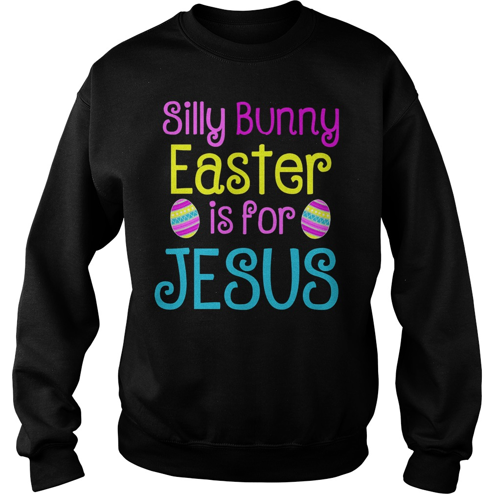 Silly Bunny Easter Is For Jesus Sweater