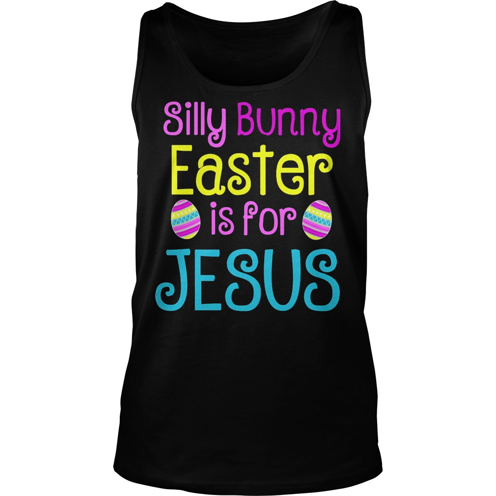 Silly Bunny Easter Is For Jesus Tanktop