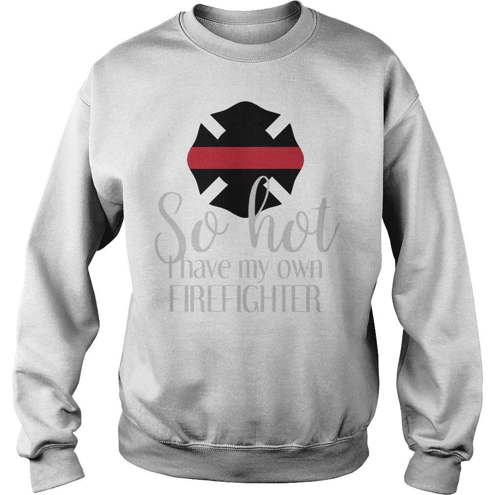 So Hot I Have My Own Firefighte Sweater