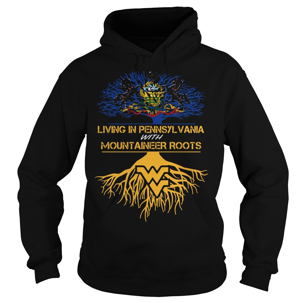 West Virginia Mountaineers Living Pennsylvania With Mountaineer Roots Hoodie