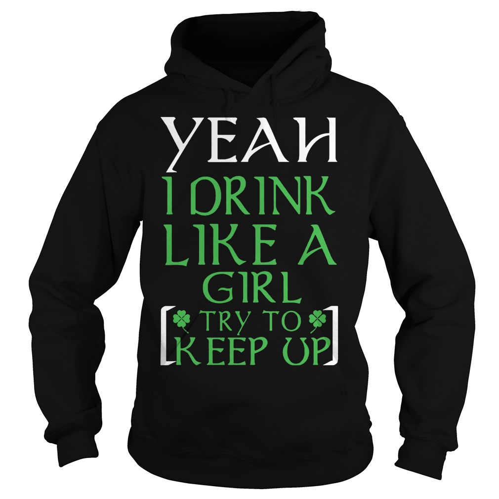 Yeah I Drink Like A Girl Try To Keep Up Hoodie