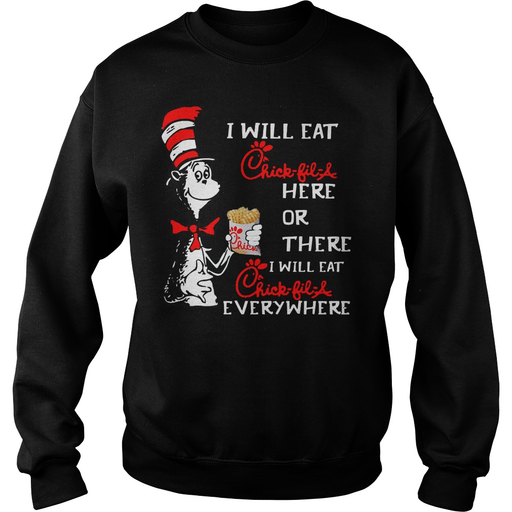 Dr Seuss I Will Chik Fil A Here Or There I Will Eat Chik Fil A Everywhere Sweater
