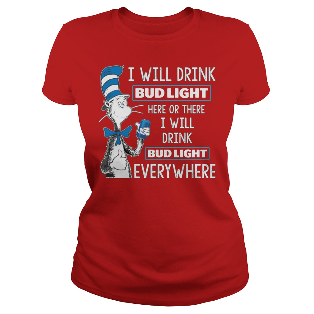 Dr Seuss I Will Drink Bud Light Here Or There I Will Drink Bud Light Everywhere Ladies