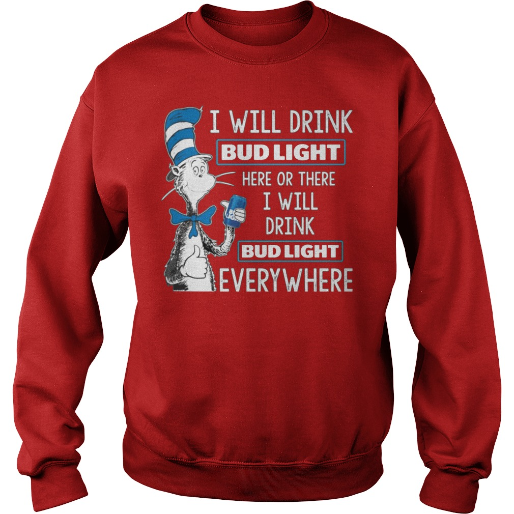 Dr Seuss I Will Drink Bud Light Here Or There I Will Drink Bud Light Everywhere Sweater