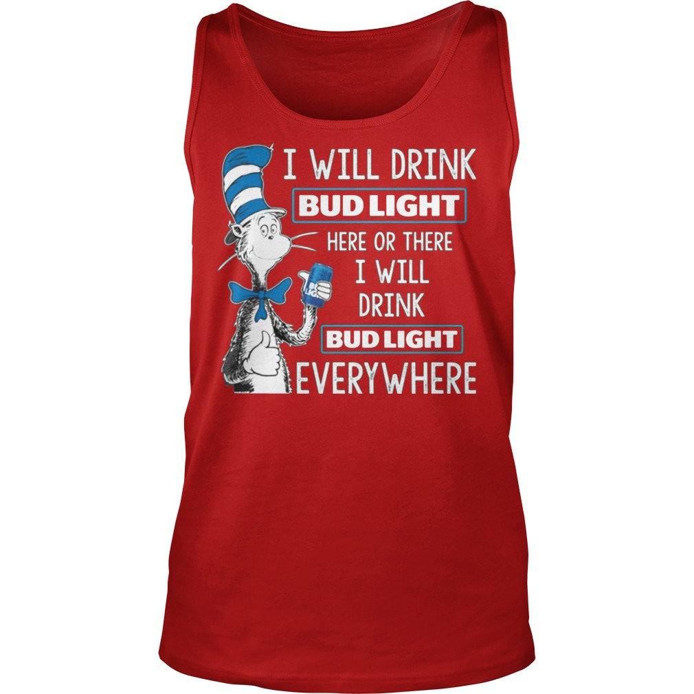 Dr Seuss I Will Drink Bud Light Here Or There I Will Drink Bud Light Everywhere Tanktop
