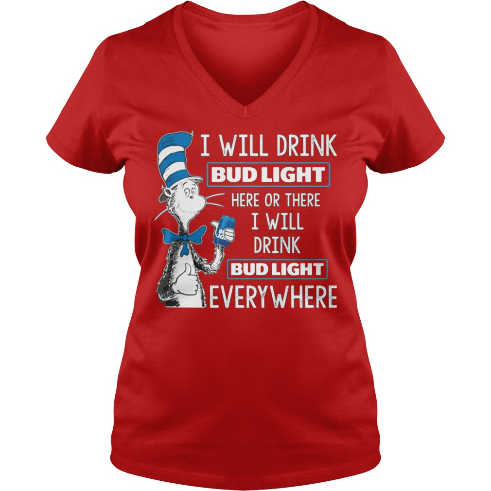 Dr Seuss I Will Drink Bud Light Here Or There I Will Drink Bud Light Everywhere V Neck