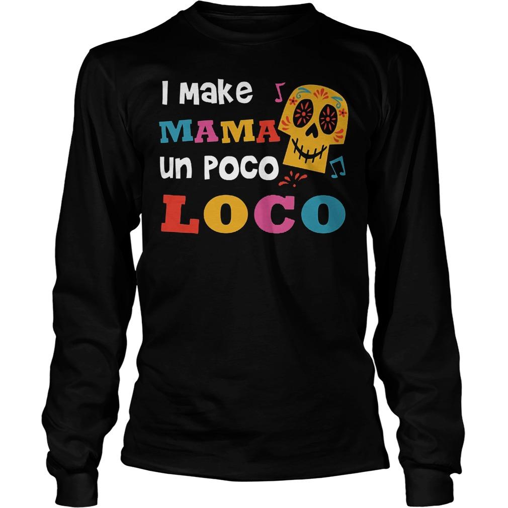 I Make Mama Un Poco Loco Longsleeve