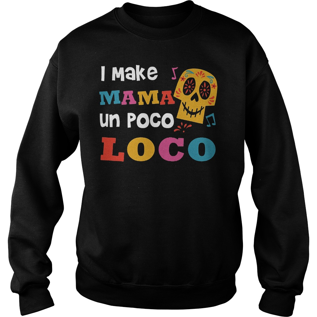 I Make Mama Un Poco Loco Sweater