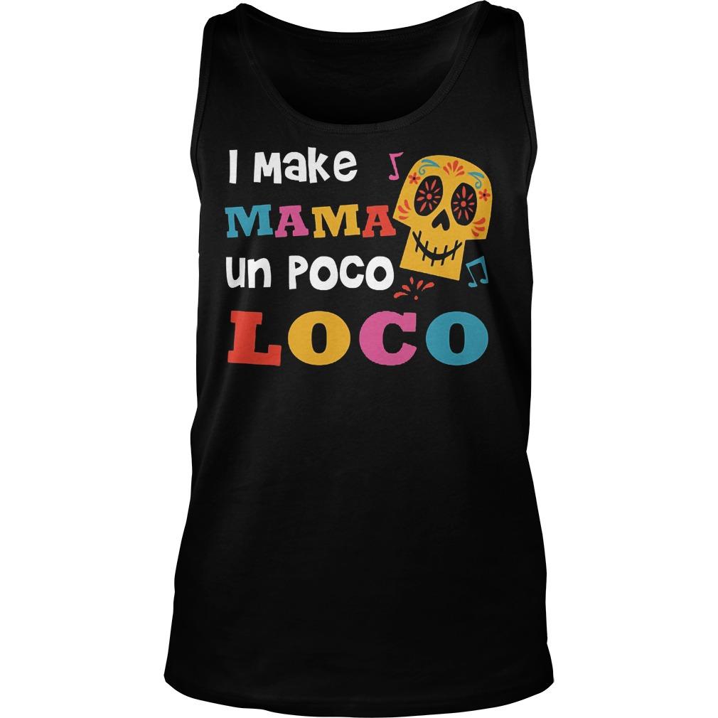 I Make Mama Un Poco Loco Tanktop