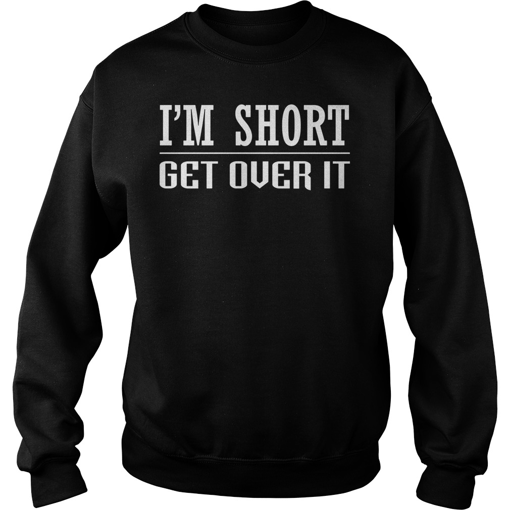 I'm Short Get Over It Sweater