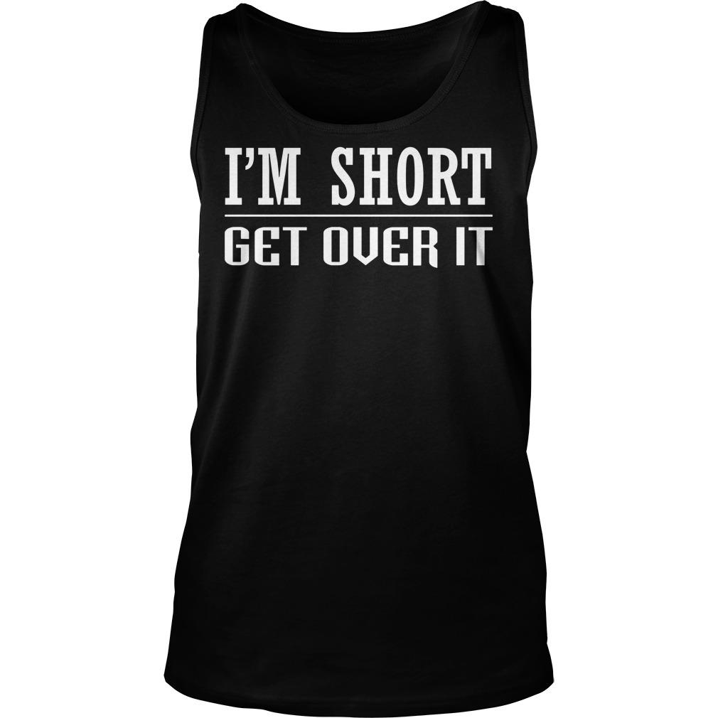 I'm Short Get Over It Tanktop