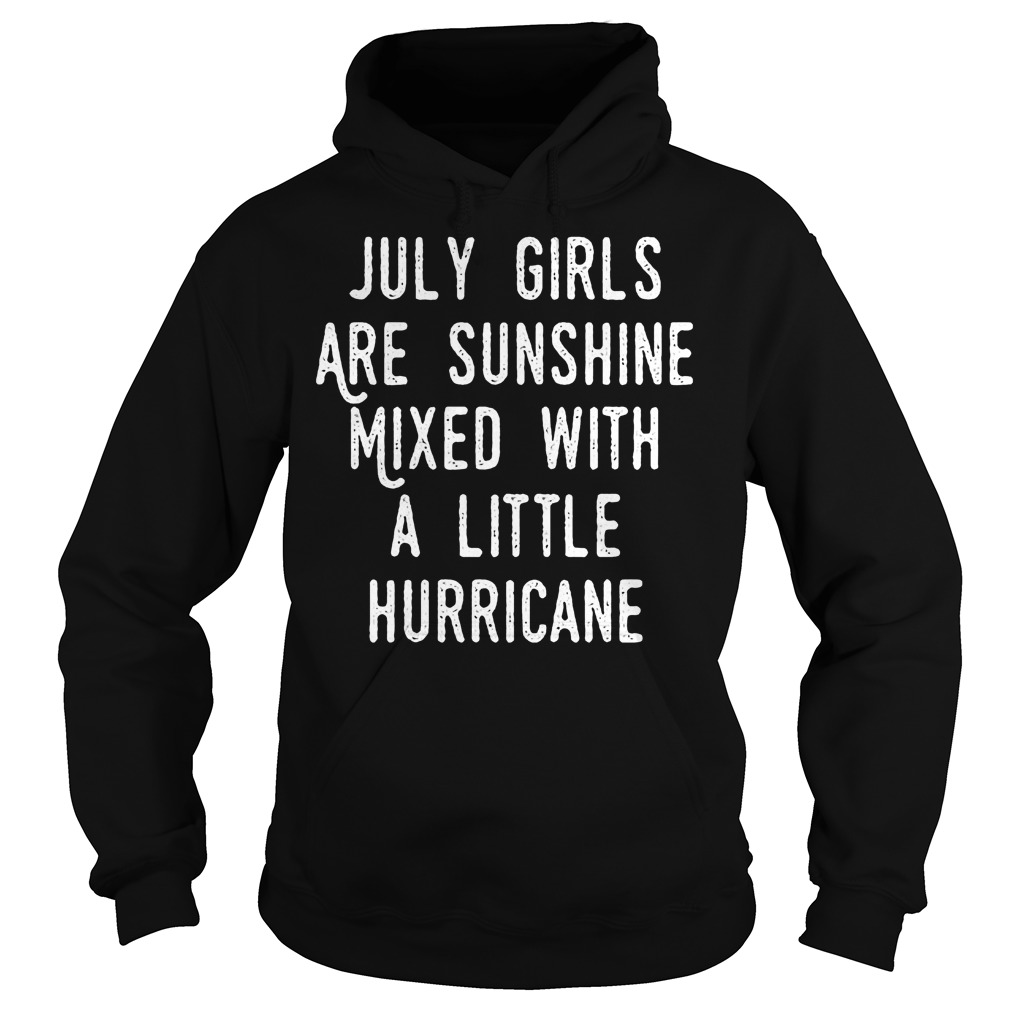 July Girls Are Sunshine Mixed With A Little Hurricane Hoodie
