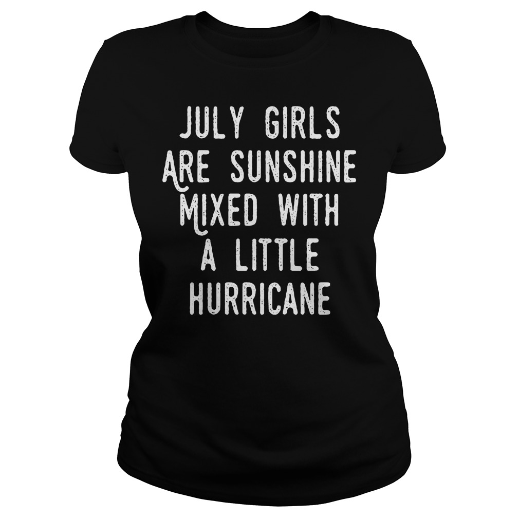 July Girls Are Sunshine Mixed With A Little Hurricane Ladies