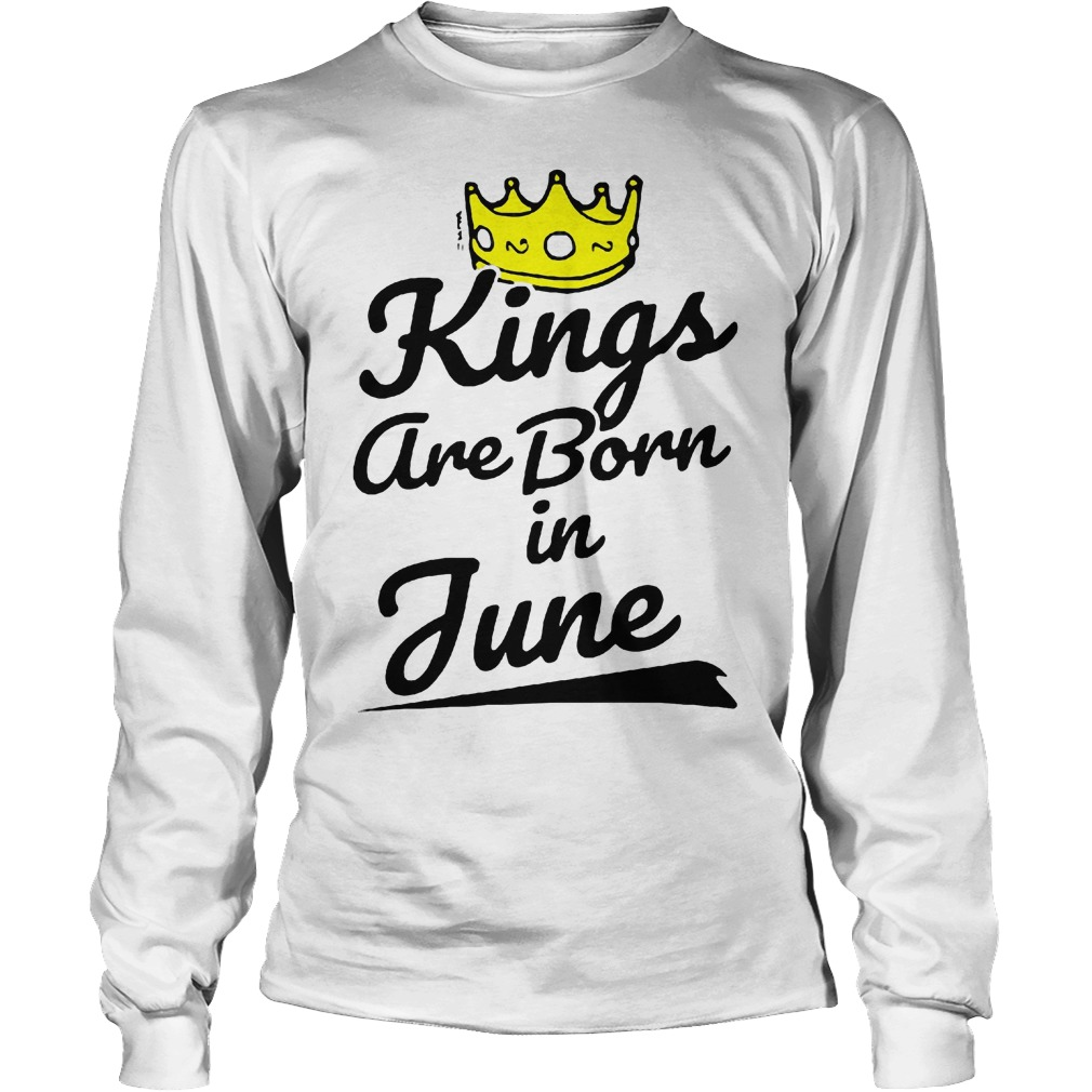 Kings Are Born In June Longsleeve