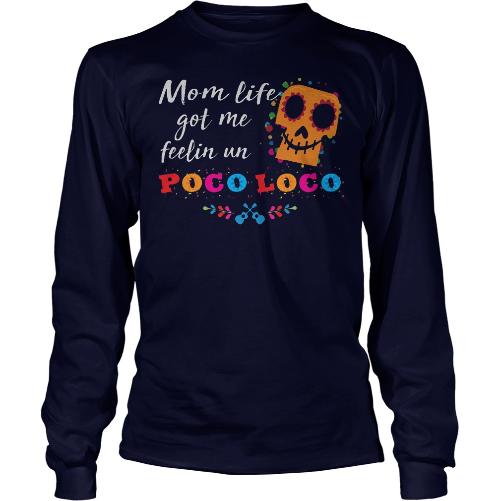 Mom Life Got Me Feelin Un Poco Loco Longsleeve