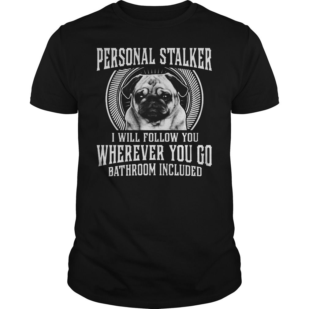Personal Stalker I Will Follow You Whenever You Go Shirt
