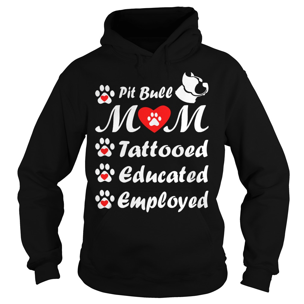 Pit Bull Mom Tattooed Educated Employed Hoodie