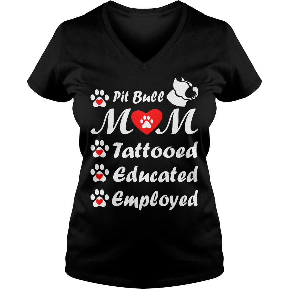 Pit Bull Mom Tattooed Educated Employed V Neck