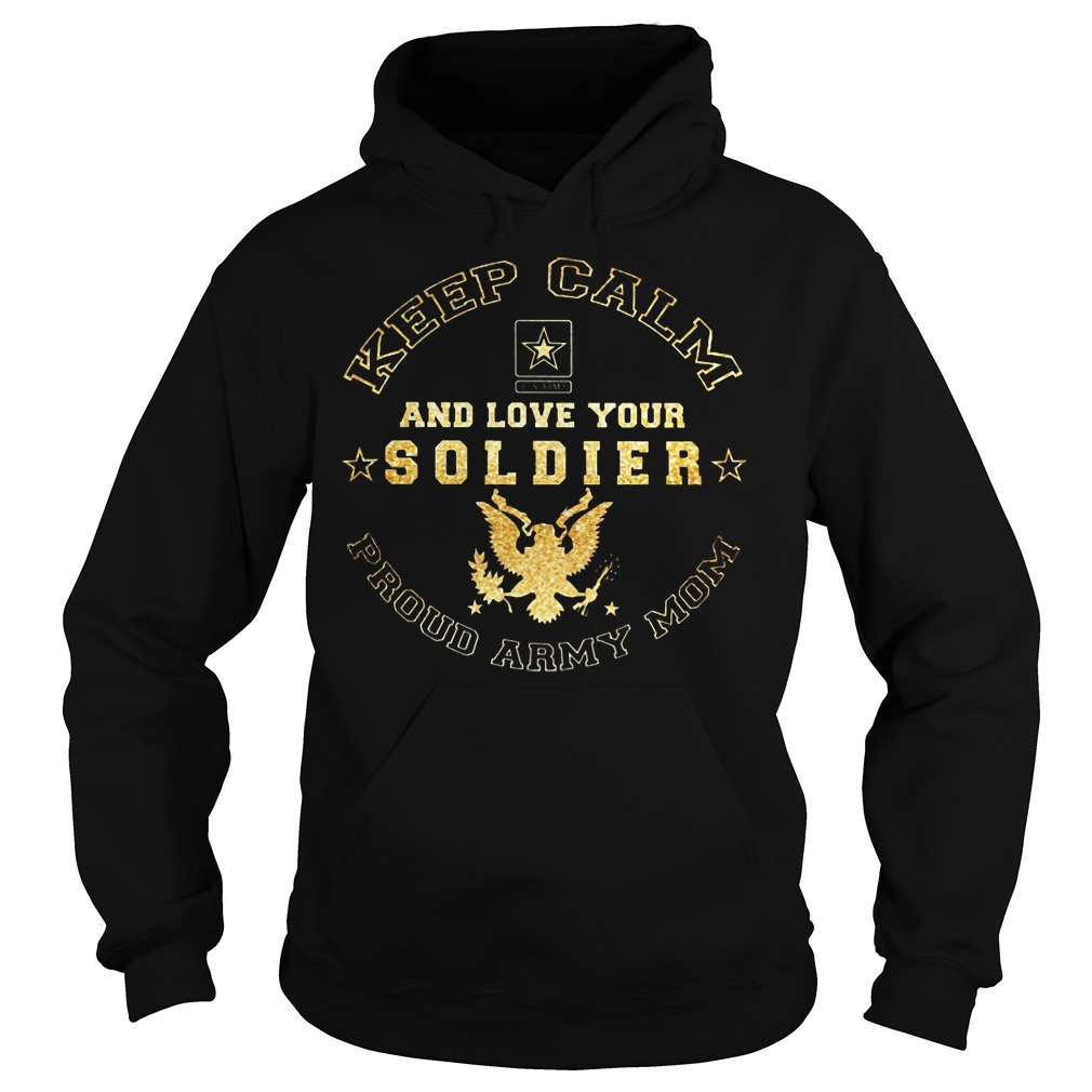 Proud Army Mom Keep Calm And Love Your Soldier Hoodie