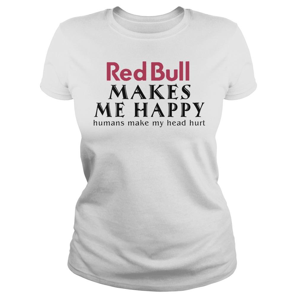 Red Bull Makes Me Happy Human Make My Head Hurt Ladies