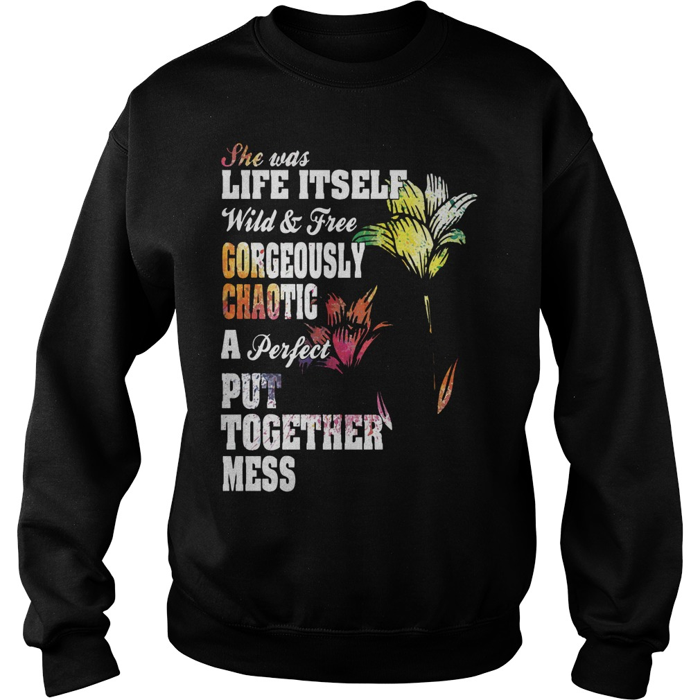 She Was Life Itself Wild And Free Gorgeously Chaotic Sweater