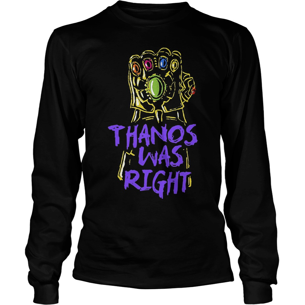 Thanos Was Right Avengers Movie Longsleeve