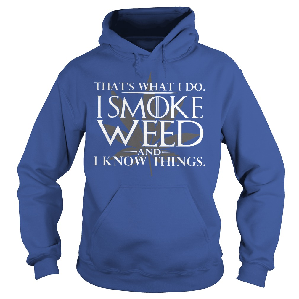 That's What I Do I Smoke Weed And I Know Things Hoodie