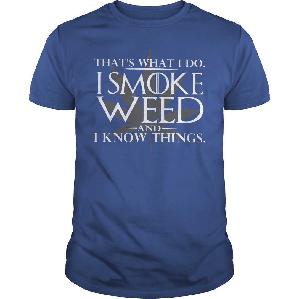 That's What I Do I Smoke Weed And I Know Things Shirt