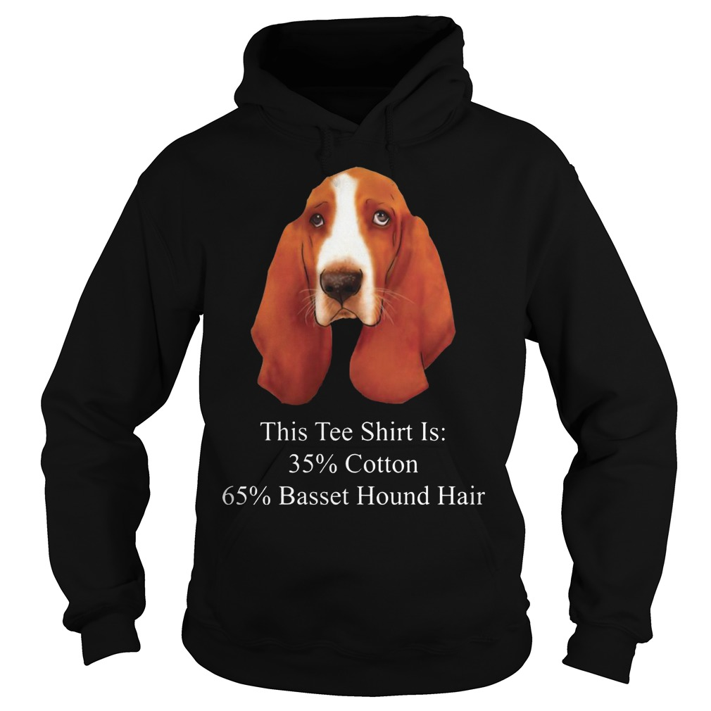 This Tee Shirt Is 35% Cotton 65% Basset Hound Hair Dog Hoodie
