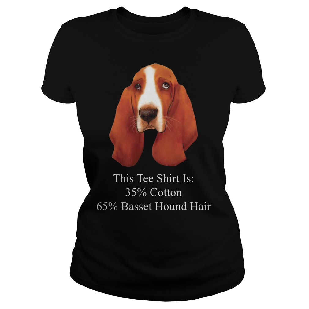 This Tee Shirt Is 35% Cotton 65% Basset Hound Hair Dog Ladies