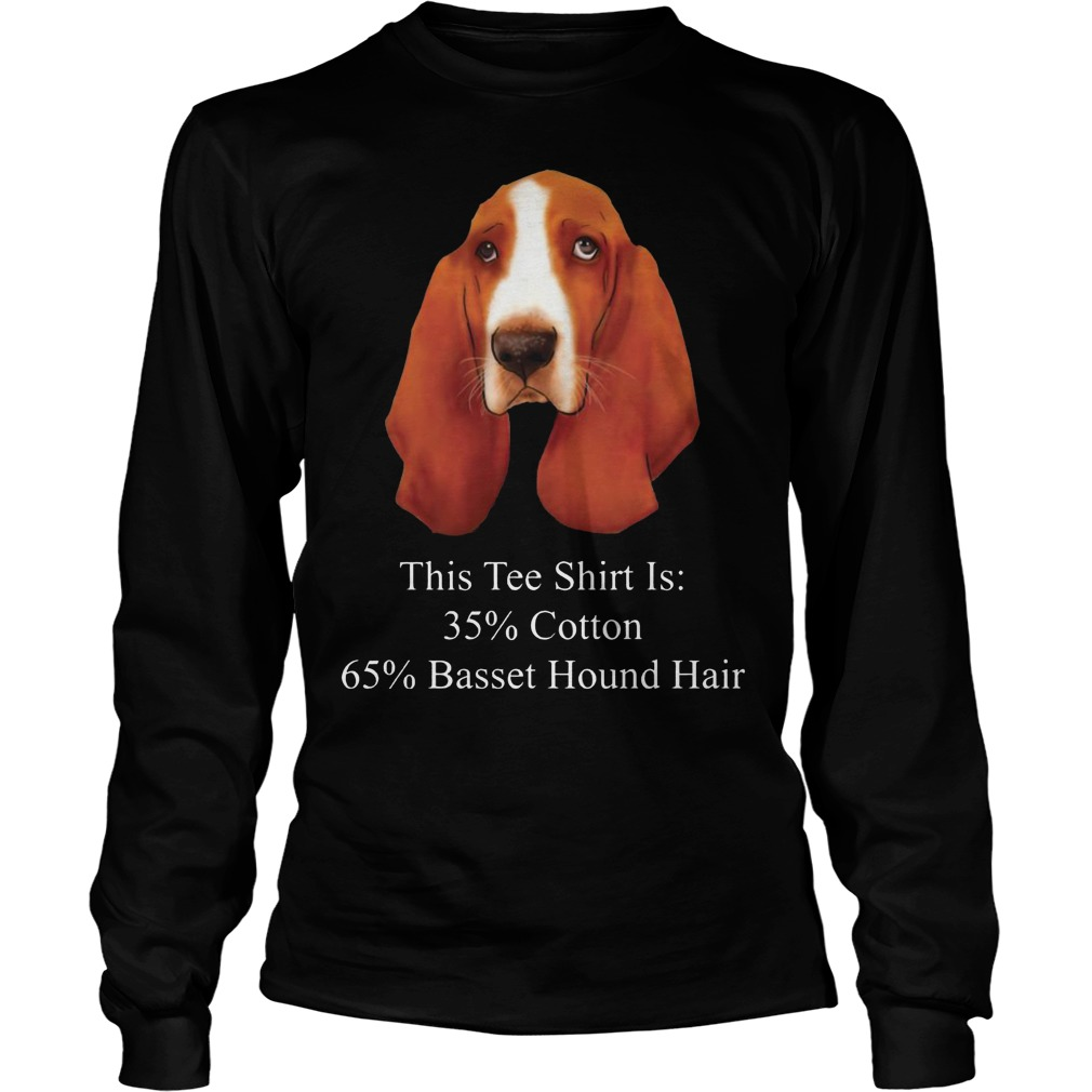This Tee Shirt Is 35% Cotton 65% Basset Hound Hair Dog Longsleeve