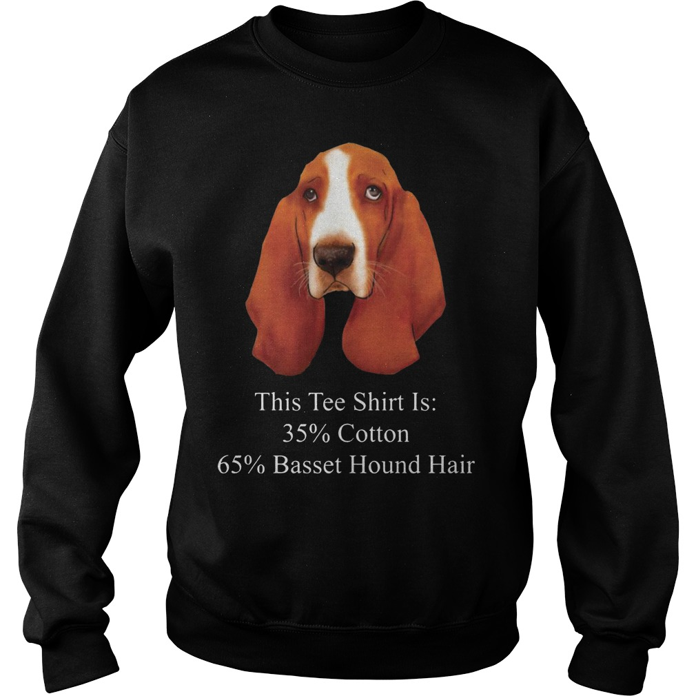 This Tee Shirt Is 35% Cotton 65% Basset Hound Hair Dog Sweater