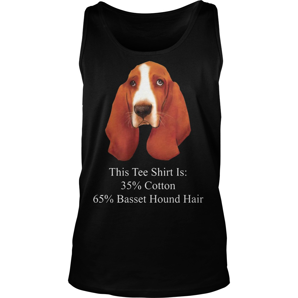 This Tee Shirt Is 35% Cotton 65% Basset Hound Hair Dog Tanktop