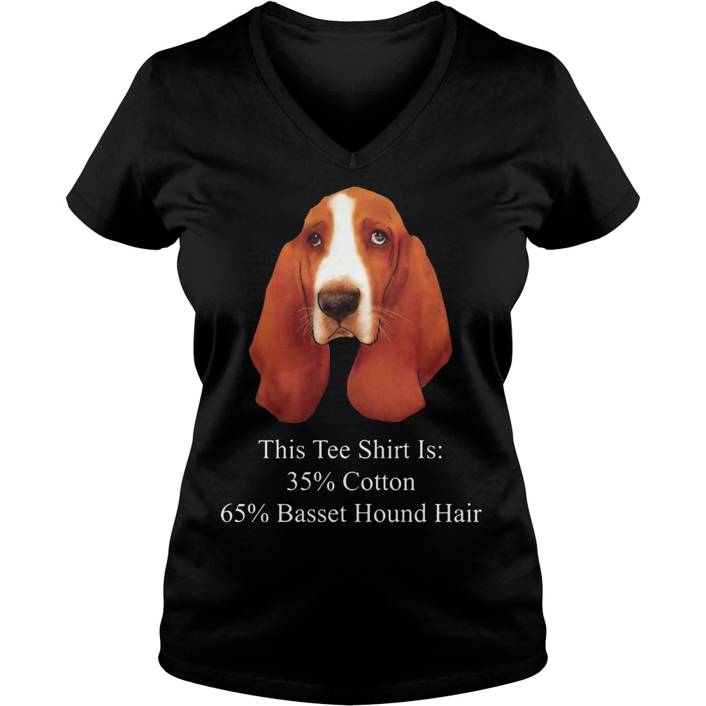 This Tee Shirt Is 35% Cotton 65% Basset Hound Hair Dog V Neck